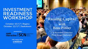 b07284b2df2 ... Saskatchewan is proud to present Raising Capital-Investment Readiness  Workshop with guest facilitator Ross Finlay Co- Founder  Director of First  Angel ...